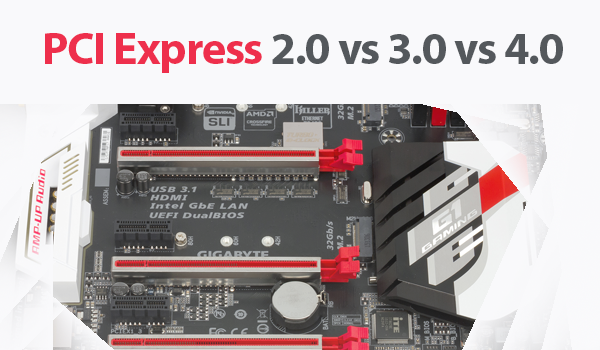 PCI Express 2.0 vs PCI Express 3.0 vs PCI Express 4.0